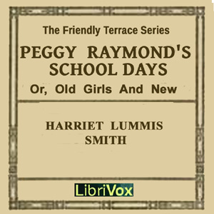 Peggy Raymond's School Days (or Old Girls And New), Harriet Lummis Smith