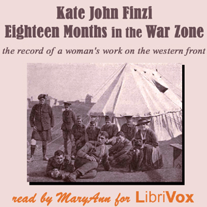 Download Eighteen Months in the War Zone: A Record of a Woman's Work on the Western Front by Kate John Finzi