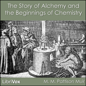 Story of Alchemy and the Beginnings of Chemistry, M. M. Pattison Muir