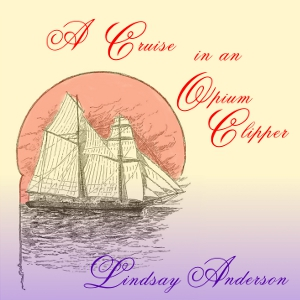 Cruise in an Opium Clipper, Lindsay Anderson