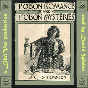 Poison Romance And Poison Mysteries, Charles John Samuel Thompson
