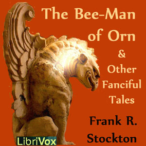 Bee-Man of Orn and Other Fanciful Tales, Frank R. Stockton