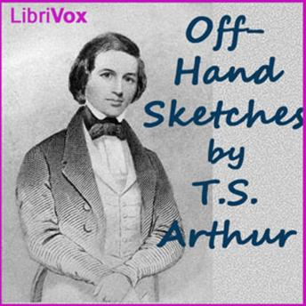 Off-Hand Sketches, T. S. Arthur