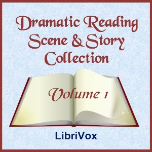 Dramatic Reading Scene and Story Collection, Volume 001, Various Authors