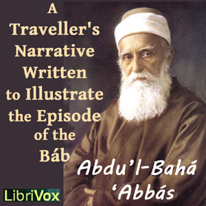 Traveller's Narrative Written to Illustrate the Episode of the Báb, Abdu'L-Bahá 'Abbás