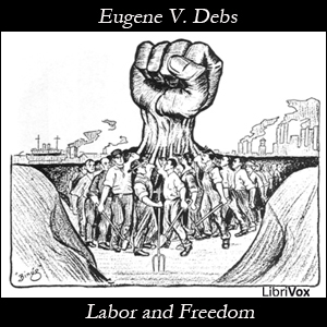 Labor and Freedom, Eugene V. Debs