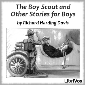 Boy Scout And Other Stories For Boys, Richard Harding Davis