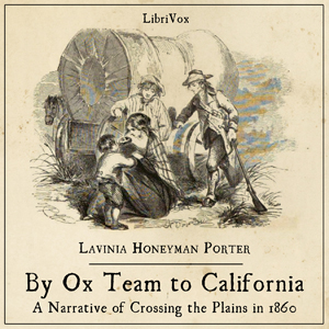 By Ox Team to California - A Narrative of Crossing the Plains in 1860, Lavinia Honeyman Porter