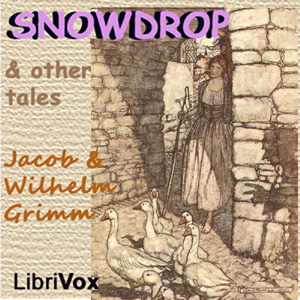 Snowdrop and Other Tales, Wilhelm Grimm