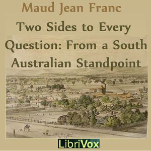 Two Sides To Every Question: From A South Australian Standpoint, Maud Jean Franc
