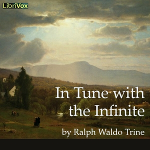 In Tune with the Infinite, Ralph Waldo Trine