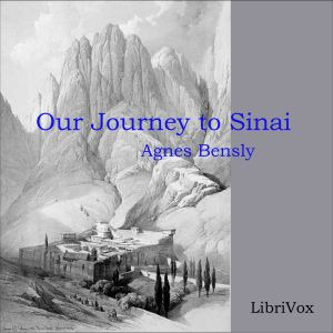 Our Journey to Sinai, Agnes Von Blomberg Bensly