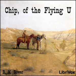 Chip, of the Flying U, B. M. Bower
