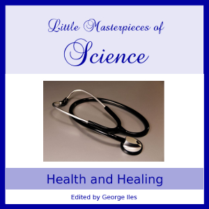 Download Little Masterpieces of Science - Health and Healing by George Iles