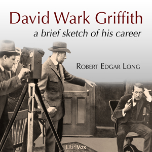 David Wark Griffith: A Brief Sketch of His Career, Robert Edgar Long