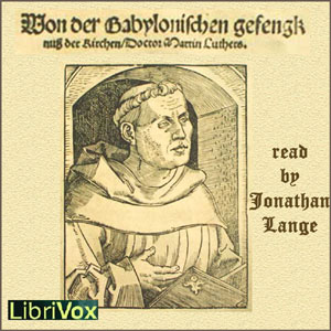 On the Babylonian Captivity of the Church, Martin Luther