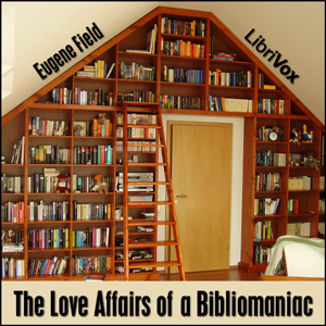 Love Affairs of a Bibliomaniac, Eugene Field