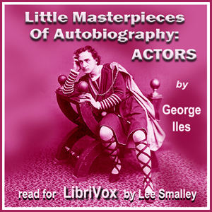 Little Masterpieces of Autobiography: Actors, George Iles