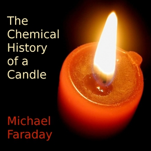 Download Chemical History of A Candle by Michael Faraday