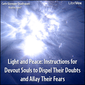 Download Light and Peace: Instructions for Devout Souls to Dispel Their Doubts and Allay Their Fears by Carlo Giuseppe Quadrupani