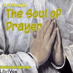 Soul of Prayer, P. T. Forsyth