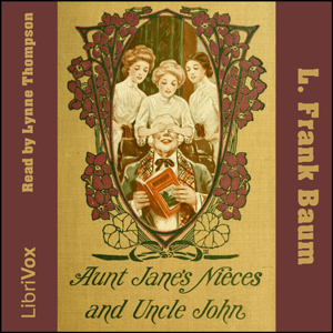 Aunt Jane's Nieces And Uncle John, L. Frank Baum