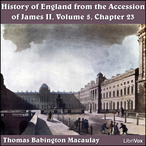 History of England, from the Accession of James II - (Volume 5, Chapter 23), Thomas Babington Macaulay