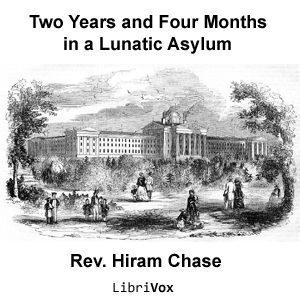 Download Two Years and Four Months in a Lunatic Asylum by Hiram Chase