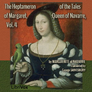 Heptameron of the Tales of Margaret, Queen of Navarre, Volume 4, Marguerite Of Navarre
