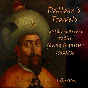Dallam's Travels with an Organ to the Grand Signieur, 1599-1600, Thomas Dallam