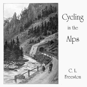 Cycling in the Alps, C. L. Freeston