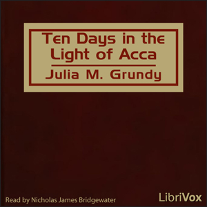Ten Days in the Light of Acca, Julia M. Grundy