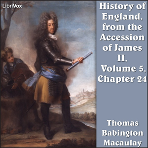 History of England, from the Accession of James II - (Volume 5, Chapter 24), Thomas Babington Macaulay