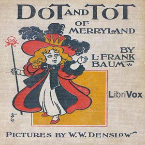 Dot and Tot of Merryland, L Frank Baum