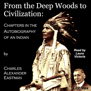 Download From the Deep Woods to Civilization: Chapters in the Autobiography of an Indian by Charles Alexander Eastman