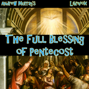 Full Blessing of Pentecost, Andrew Murray