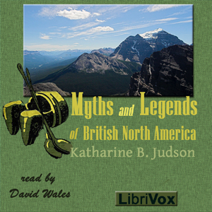 Myths And Legends Of British North America, Katharine Berry Judson