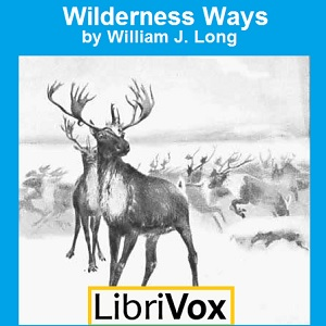 Wilderness Ways, William J. Long