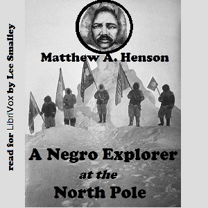 Negro Explorer at the North Pole, Audio book by Matthew A. Henson
