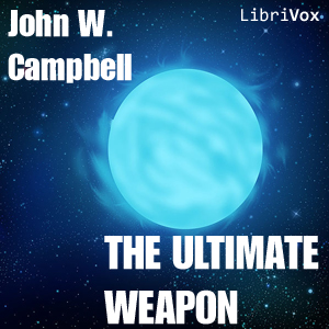 Ultimate Weapon, John Wood Campbell Jr.