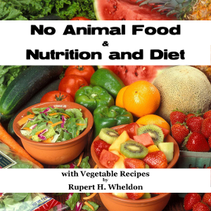 Download No Animal Food and Nutrition and Diet with Vegetable Recipes by Rupert H. Wheldon