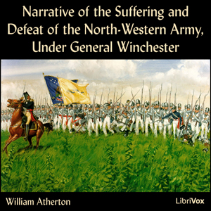 Narrative of the Suffering and Defeat of the North-Western Army, Under General Winchester, William Atherton