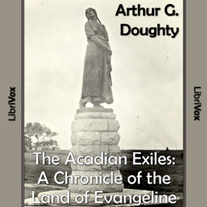 Chronicles of Canada Volume 09 - The Acadian Exiles: A Chronicle of the Land of Evangeline, Arthur G. Doughty