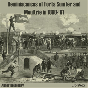Reminiscences of Forts Sumter and Moultrie in 1860-'61 (Version 2), Abner Doubleday