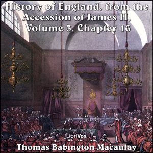 History of England, from the Accession of James II - (Volume 3, Chapter 16), Thomas Babington Macaulay
