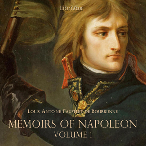 Memoirs of Napoleon, Vol. 1, Louis Antoine Fauvelet de Bourrienne