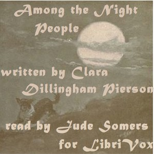 Among the Night People, Clara Dillingham Pierson