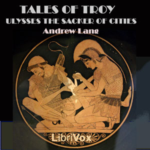 Tales of Troy: Ulysses the Sacker of Cities, Andrew Lang