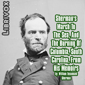 Sherman's March To The Sea, And The Burning Of Columbia, South Carolina, From His Memoirs, William Tecumseh Sherman