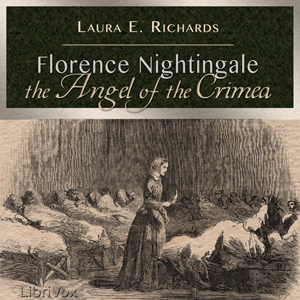 Florence Nightingale the Angel of the Crimea, Laura E. Richards